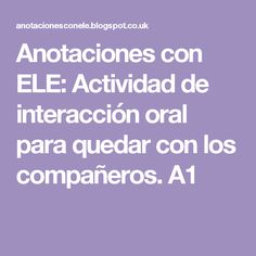 Anotaciones con ELE: Actividad de interacción oral para quedar con los compañeros. A1