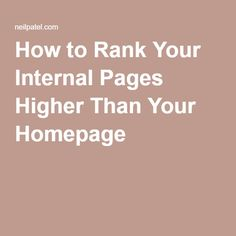 How to Rank Your Internal Pages Higher Than Your Homepage