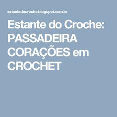 Estante do Croche: PASSADEIRA CORAÇÕES em CROCHET