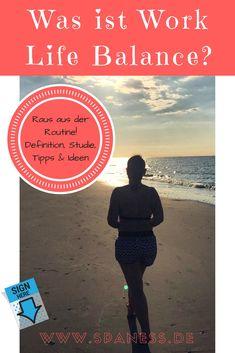 Raus aus der Routine. Work Live Balance Ideen - Was soll das heißen? Was gibt uns im Leben Balance?