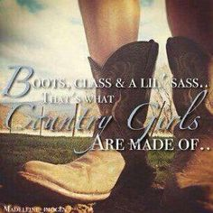 """Boots, class, and a little bit of sass.. That's what country girls are made of."" #Truth"