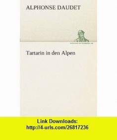 Tartarin in den Alpen (German Edition) (9783842468092) Alphonse Daudet, Stephan Born , ISBN-10: 3842468091  , ISBN-13: 978-3842468092 ,  , tutorials , pdf , ebook , torrent , downloads , rapidshare , filesonic , hotfile , megaupload , fileserve