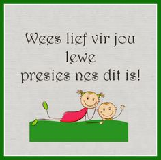 Wees lief vir jou lewe presies nes dit is. Bible Quotes, Words Quotes, Afrikaanse Quotes, Inspirational Qoutes, Merry Christmas Wishes, Classroom Posters, Classroom Decor, Good Morning Flowers, Romantic Quotes