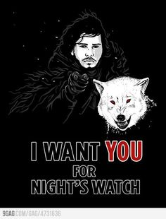 You may be the bastard but you're also the hottest character so of course I will join the night's watch with you.