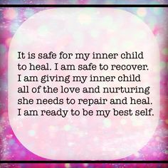 """It is safe for my inner child to heal. I am safe to recover. I am giving my inner child all the love and nurturing she needs to repair and heal. I am ready to be my best self. Inner Child Quotes, Inner Child Healing, Spiritus, Emotional Healing, Narcissistic Abuse, Quotes For Kids, Best Self, Inner Peace, Motivation"