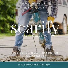 Scarify: to break up, loosen, or roughen the surface of Unusual Words, Rare Words, Unique Words, New Words, Cool Words, Dictionary Words, Language Dictionary, Advanced English Vocabulary, Foreign Words
