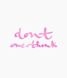 Note to self- don't overthink  Inspiring Words Motivational Quotes Words of Wisdom
