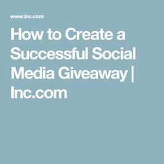 How to Create a Successful Social Media Giveaway | Inc.com