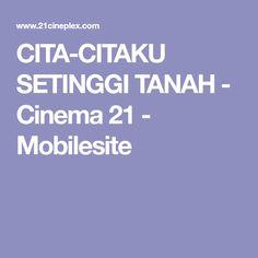 CITA-CITAKU SETINGGI TANAH - Cinema 21 - Mobilesite