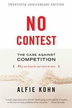No Contest: The Case Against Competition by Alfie Kohn,http://www.amazon.com/dp/0395631254/ref=cm_sw_r_pi_dp_jU-Ysb13DTPYYAQH