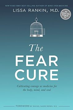 The Fear Cure: Cultivating Courage as Medicine for the Body, Mind, and Soul - Lissa Rankin, MD Lissa Rankin, The Cure, Level Of Awareness, Mind Body Soul, Self Help, The Book, Books To Read, It Hurts, How To Become