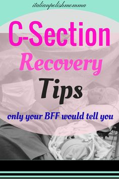 C-Section Recovery Tips only your BFF would tell you!