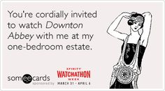You're cordially invited to watch Downton Abbey with me at my one-bedroom estate.