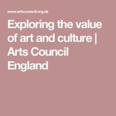 Exploring the value of art and culture | Arts Council England