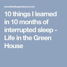 10 things I learned in 10 months of interrupted sleep - Life in the Green House