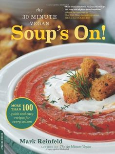 The 30-Minute Vegan: Soup's On!: More than 100 Quick and Easy Recipes for Every Season - http://goodvibeorganics.com/the-30-minute-vegan-soups-on-more-than-100-quick-and-easy-recipes-for-every-season/