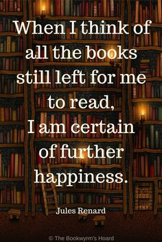 """""""When I think of all the books still left for me to read, I am certain of further happiness. I Love Books, Good Books, Books To Read, My Books, Book Memes, Book Quotes, Life Quotes, Nerd Quotes, Bookworm Quotes"""