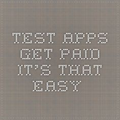 Test apps. Get paid. It's that easy.