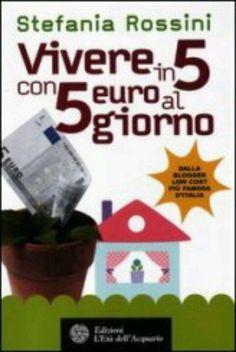 Vivere in 5 con 5 euro al giorno (Stefania Rossini)