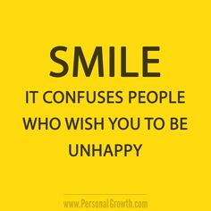 Smile! It confuses people who wish you to be unhappy. [Click image for more great quotes]