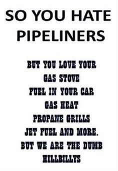 If you want to bitch about the pipelines, you can stop using your natural gas heater, water heater, stove, oven, etc.....