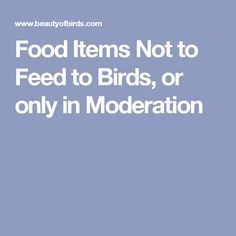 Food Items Not to Feed to Birds, or only in Moderation