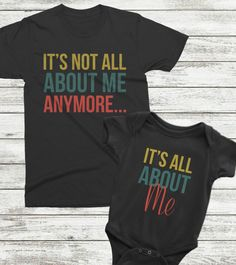 Matching baby and dad outfits, funny new dad gift, It's not about me anymore...it's all about me adult shirt and matching onesie