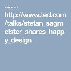 http://www.ted.com/talks/stefan_sagmeister_shares_happy_design