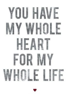 My whole heart, no one else is even close! I love you so much and I love how you tell me I have your whole heart too. The Words, True Love, Quotes To Live By, Me Quotes, Qoutes, Girly Quotes, Night Quotes, Wall Quotes, Famous Quotes