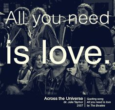 Across the Universe (2007)Quoting song All you need is Love by The Beatles.