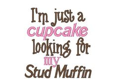 Quote: I'm just a cupcake looking for my Stud Muffin Call Me Cupcake, Cupcake Art, Love Cupcakes, Cupcake Cookies, Dessert Quotes, Cupcake Quotes, Stud Muffin, Quotes About Everything, Sweet Quotes