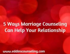 5 Ways Marriage Counseling Can Help Your Relationship