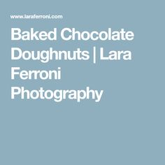 Baked Chocolate Doughnuts | Lara Ferroni Photography