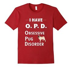 Mens I Have OPD Obsessive Pug Disorder TShirt for Dog Lovers 2XL Cranberry