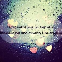 It hides it well. Plus I love walking in the rain. Love Rain Quotes, Walking In The Rain, So True, Grief, Live Life, More Fun, Crying, Life Quotes, Words