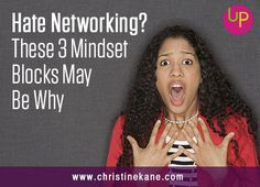 3 common mindset blocks about networking that work against your business and limit your growth - and how to overcome them.