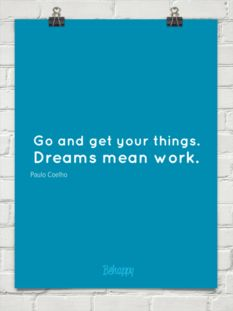 Go and get your things. dreams mean work. by Paulo Coelho