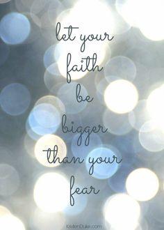 Laat je vertrouwen altijd sterker zijn dan je angsten.