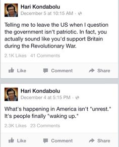 """""""Telling me to leave the US when I question the government isn't patriotic. In fact, you actually sound like you'd support Britain during the Revolutionary War."""" """"What's happening in America isn't 'unrest.' It's people finally 'waking up.'"""" ~ Hari Kondabolu"""