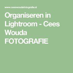 Organiseren in Lightroom - Cees Wouda FOTOGRAFIE