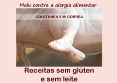 Receitas sem glúten e sem lactose  http://www.riosemgluten.com/Receitas_sem_gluten_e_sem_leite_Vivi_Correa.pdf