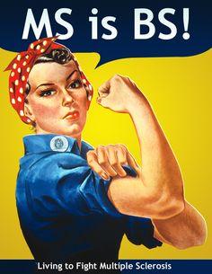 Rosie the Riveter Thinks MS is BS | MS is BS.  Hits a bit close to home as my mom has MS and it is Bs!