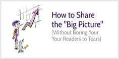 Learn how to share the 'Big Picture' without boring your readers to tears via @HennekeD