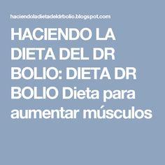 HACIENDO LA DIETA DEL DR BOLIO: DIETA DR BOLIO Dieta para aumentar músculos