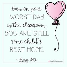 Motivation for teachers: Even on your worst day in the classroom, you are still some child's best hope. Motivation for teachers: Even on your worst day in the classroom, you are still some child's best hope. Teacher Encouragement Quotes, Best Teacher Quotes, Motivational Quotes For Teachers, Teacher Appreciation Quotes, Positive Quotes, Funny Quotes, Life Quotes, Teacher Inspirational Quotes, Being A Teacher Quotes