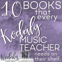 Kodaly Inspired Classroom: 10 Books that Every Kodaly Teacher Should Have on Their Bookshelf
