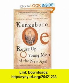 Rouse Up O Young Men of the New Age! (9780802139689) Kenzaburo Oe, John Nathan , ISBN-10: 080213968X  , ISBN-13: 978-0802139689 ,  , tutorials , pdf , ebook , torrent , downloads , rapidshare , filesonic , hotfile , megaupload , fileserve