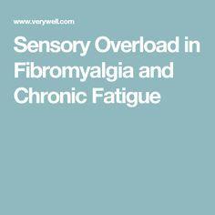 Sensory Overload in Fibromyalgia and Chronic Fatigue