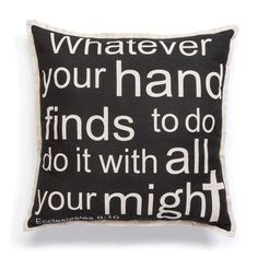 Pillow - Whatever your hand finds to do, do it with all your might - Ecclesiastes 9:10 (NIV).