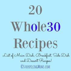 Here is a list of 20 Whole30 Recipes for a main dish meal, breakfast, side dish or dessert for the family!